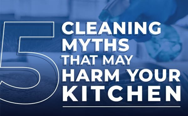 5 Cleaning Myths That May Harm Your Kitchen